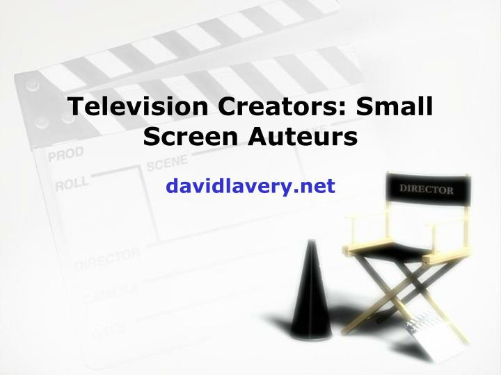 Television creators small screen auteurs davidlavery net