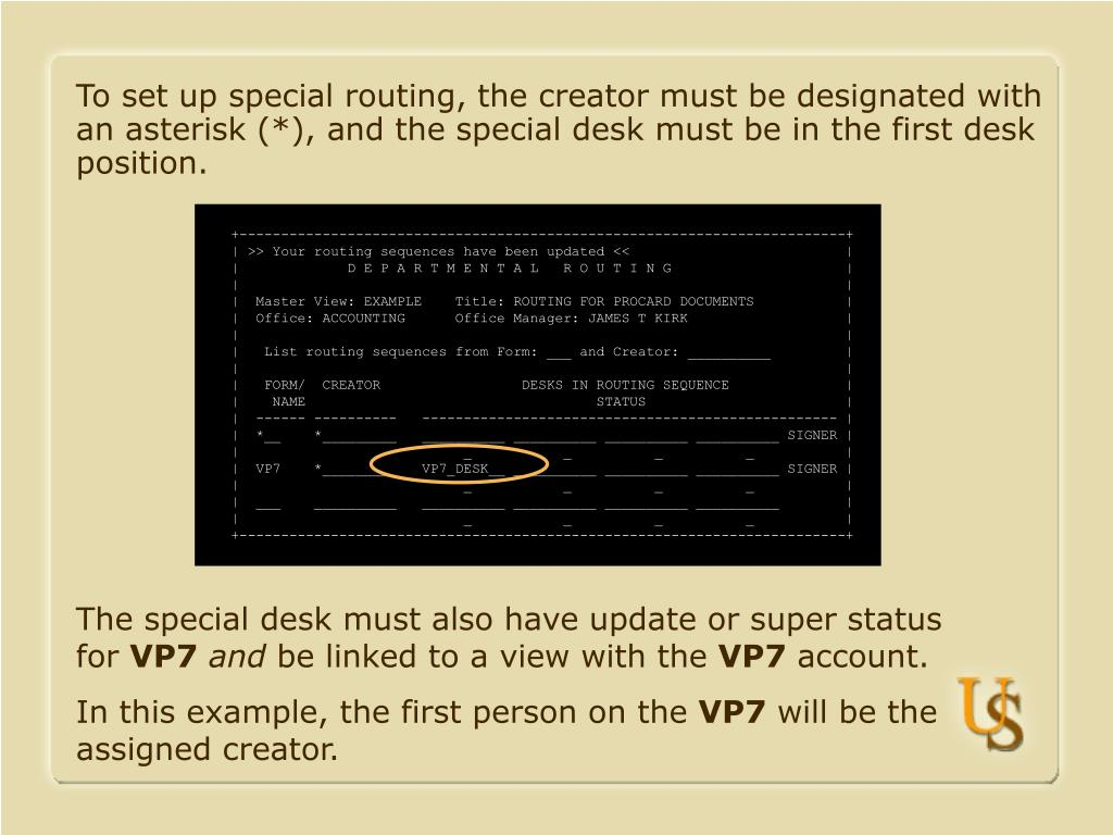 To set up special routing, the creator must be designated with an asterisk (*), and the special desk must be in the first desk position.