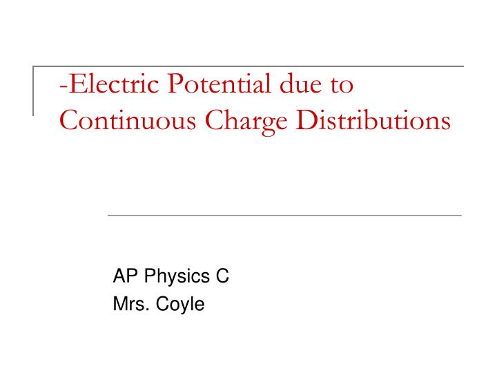 Electric potential due to continuous charge distributions l.jpg