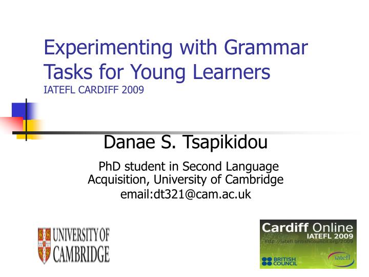 Experimenting with grammar tasks for young learners iatefl cardiff 2009