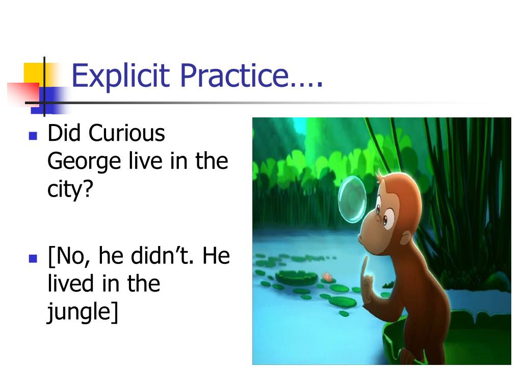 Explicit Practice….