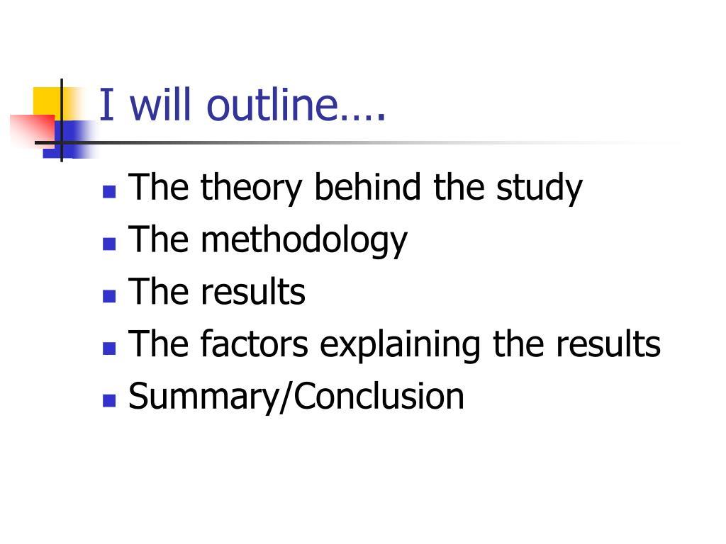 I will outline….