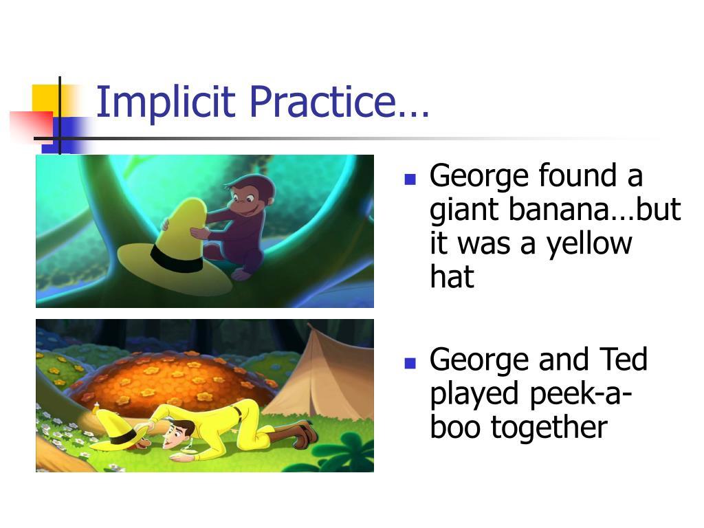 Implicit Practice…