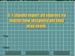 1 i should report all injuries no matter how insignificant they may seem