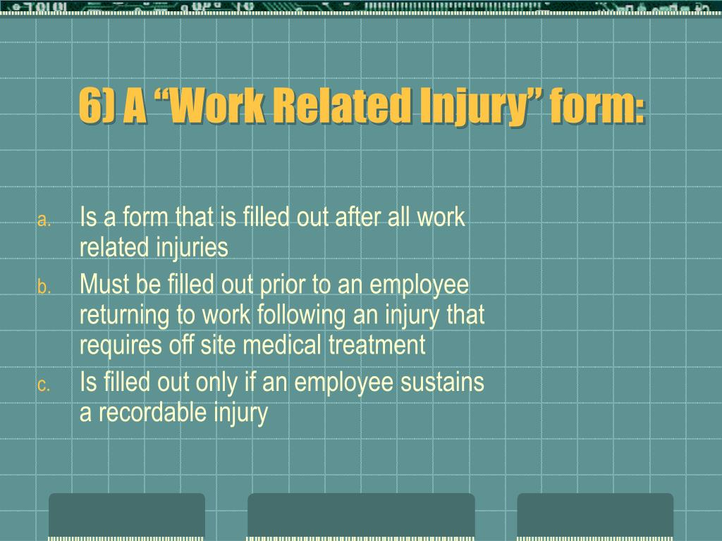 """6) A """"Work Related Injury"""" form:"""