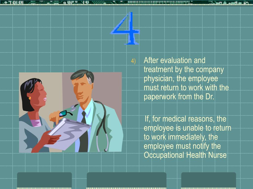 After evaluation and treatment by the company physician, the employee must return to work with the paperwork from the Dr.