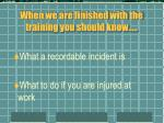 when we are finished with the training you should know