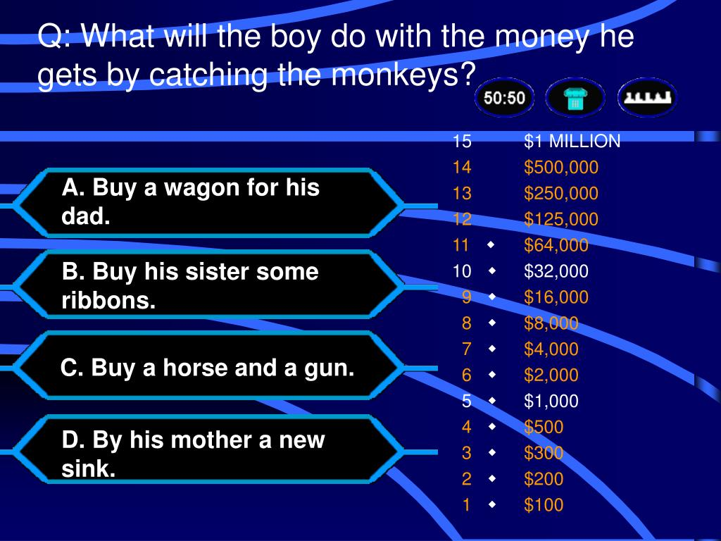 Q: What will the boy do with the money he gets by catching the monkeys?