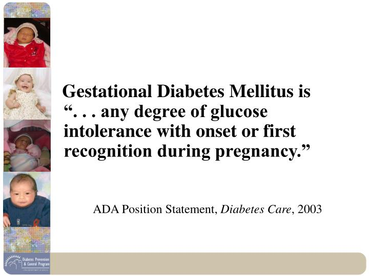 "Gestational Diabetes Mellitus is "". . . any degree of glucose intolerance with onset or first reco..."