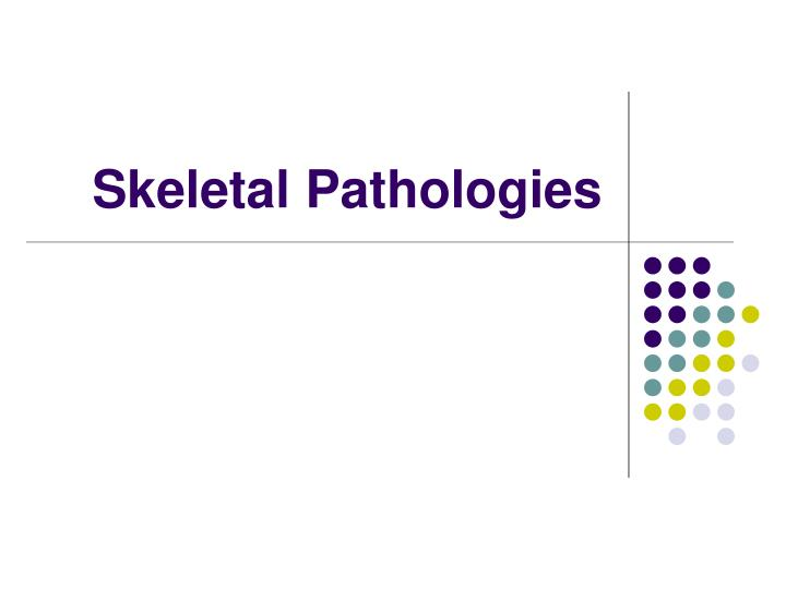 Skeletal pathologies l.jpg