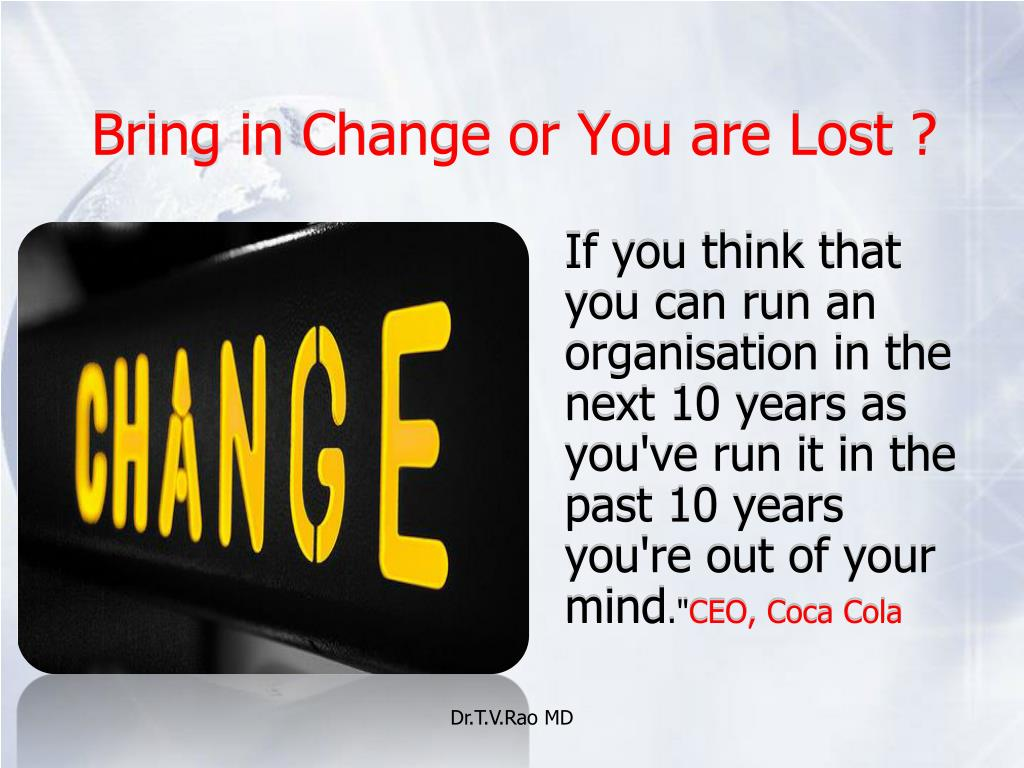 Bring in Change or You are Lost ?