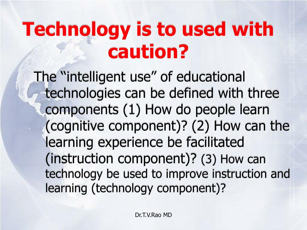 Technology is to used with caution?