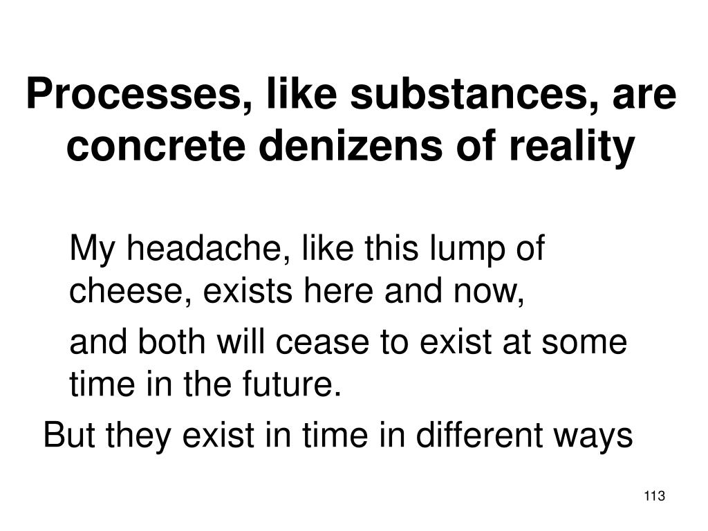 Processes, like substances, are concrete denizens of reality