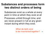 substances and processes form two distinct orders of being