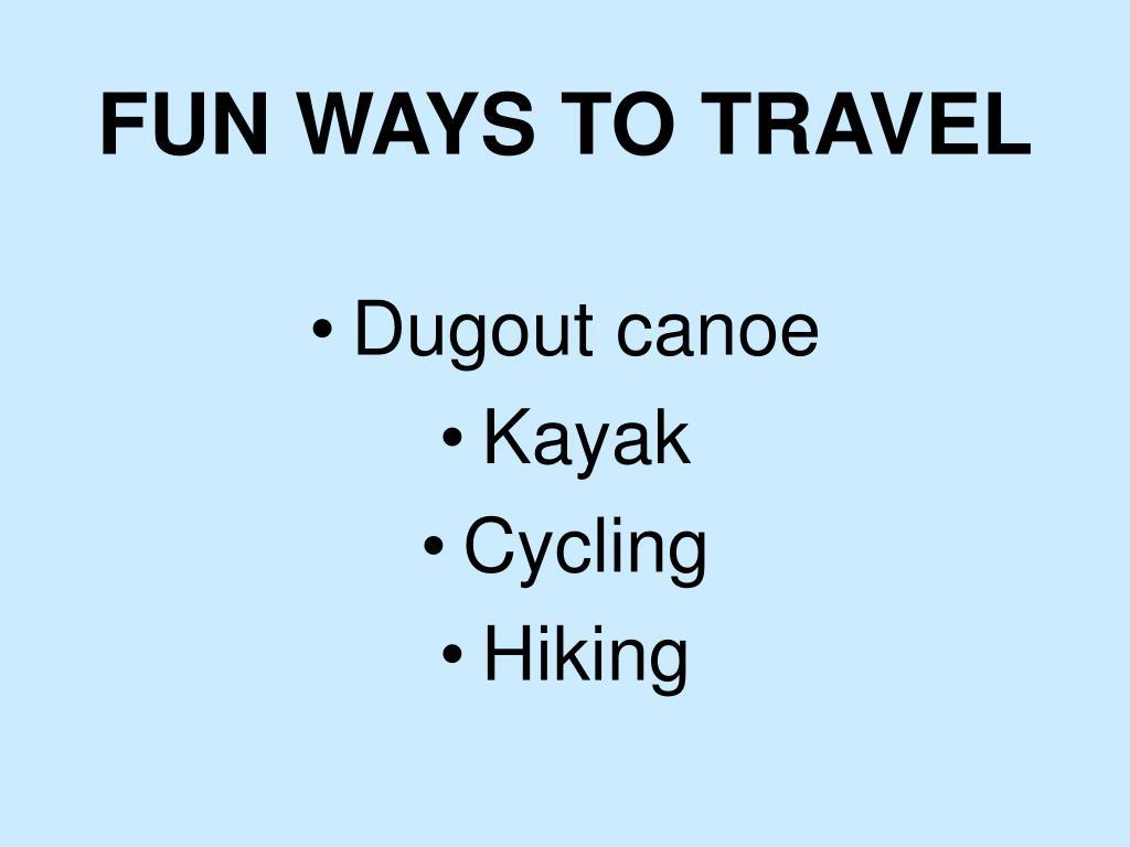 FUN WAYS TO TRAVEL