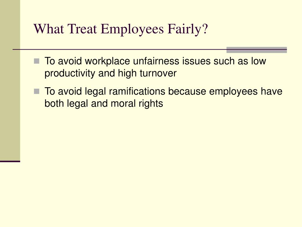treat employees fairly You probably thought you were able to treat employees fairly as a leader and then the penny dropped it probably happened when a specific experience came into focus and you were able to synthesize a.