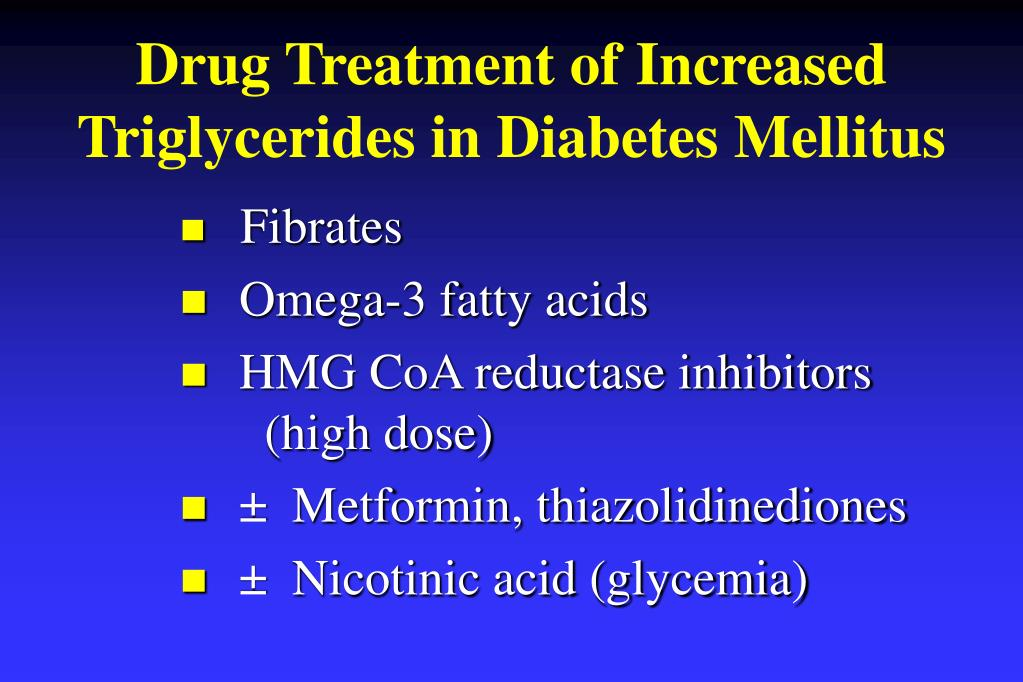 Drug Treatment of Increased Triglycerides in Diabetes Mellitus
