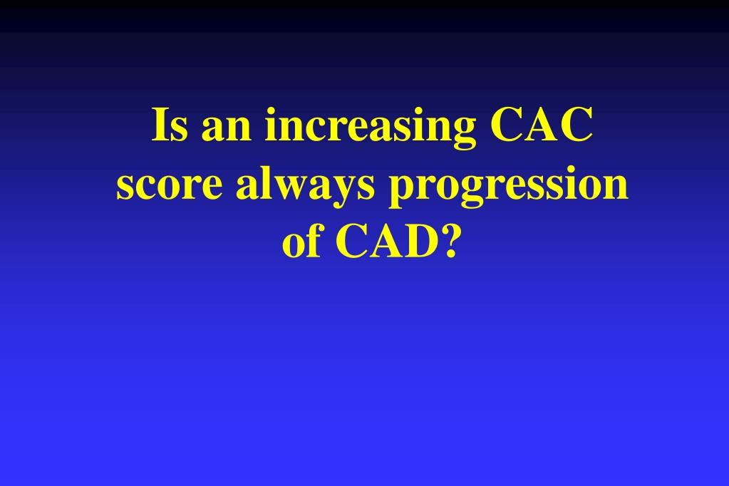 Is an increasing CAC score always progression of CAD?