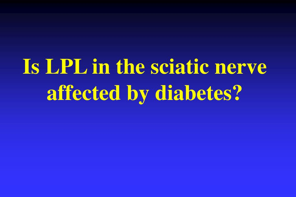 Is LPL in the sciatic nerve