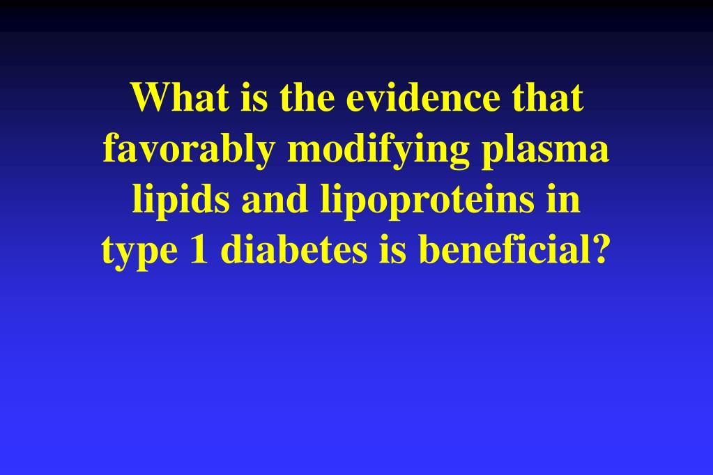 What is the evidence that favorably modifying plasma lipids and lipoproteins in type 1 diabetes is beneficial?