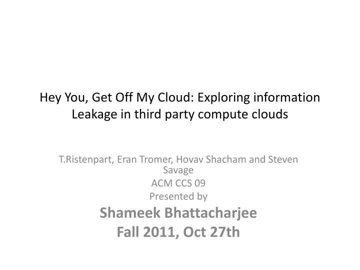 Hey you get off my cloud exploring information leakage in third party compute clouds l.jpg