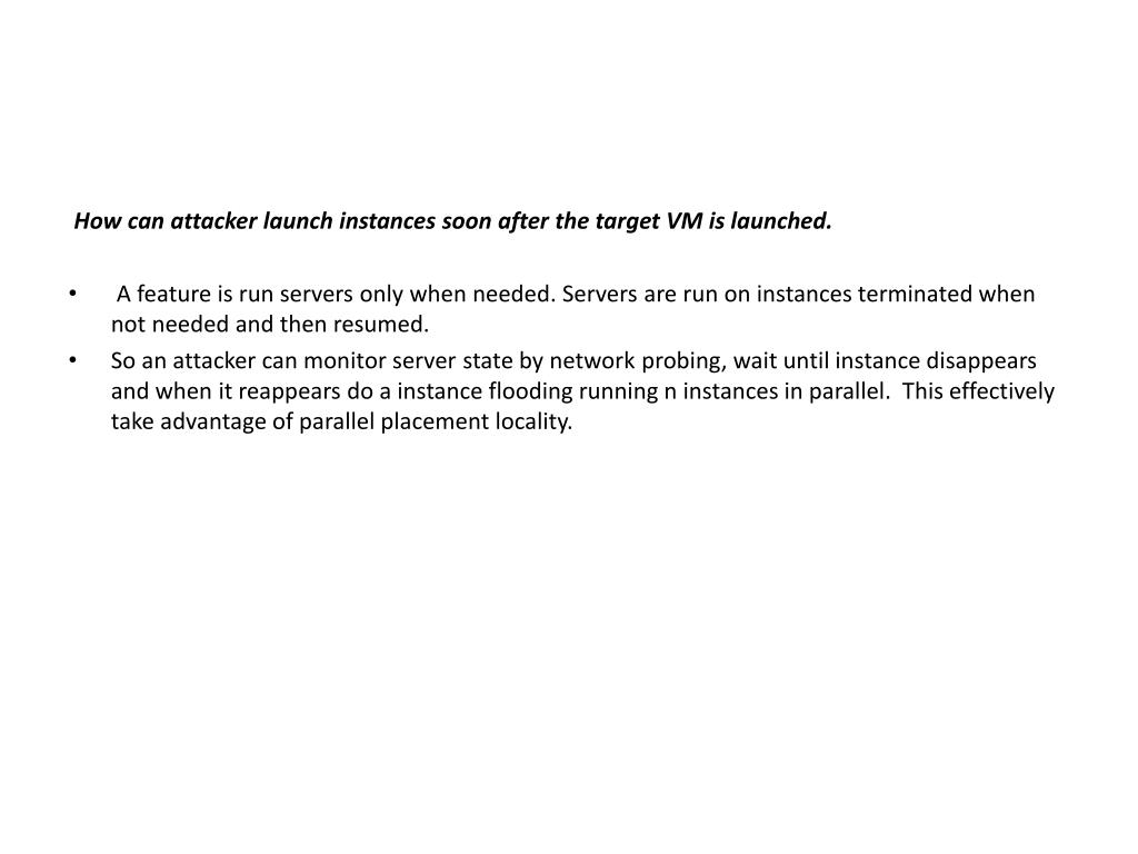 How can attacker launch instances soon after the target VM is launched.