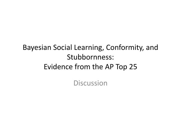 Bayesian social learning conformity and stubbornness evidence from the ap top 25
