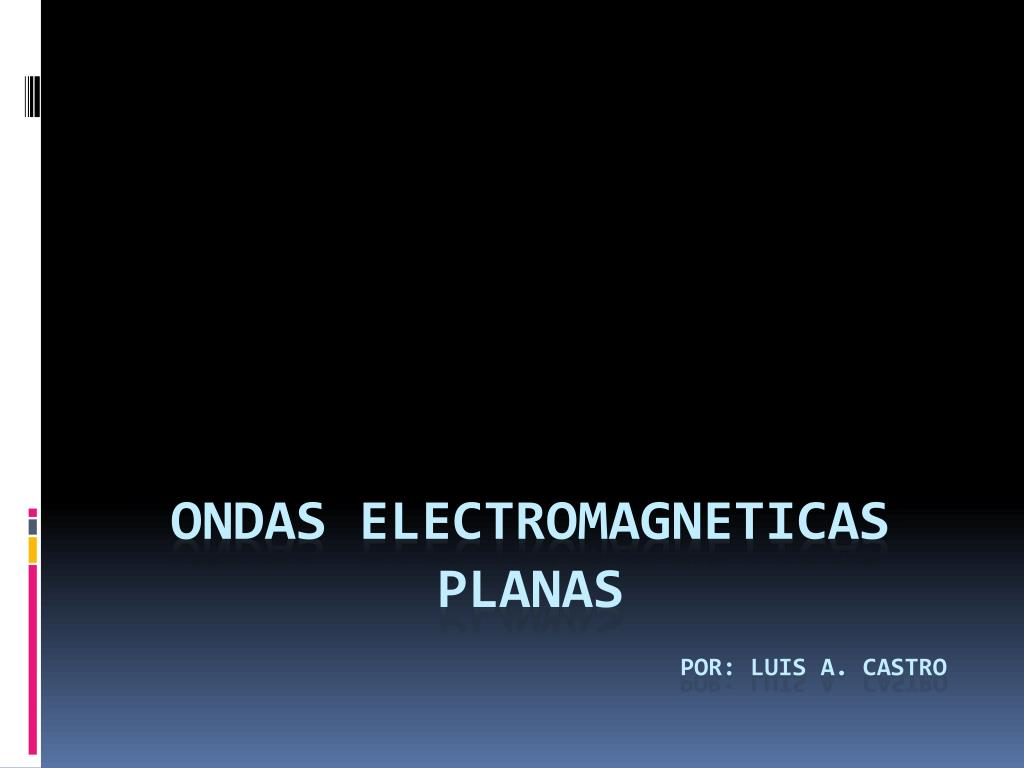 ONDAS ELECTROMAGNETICAS PLANAS