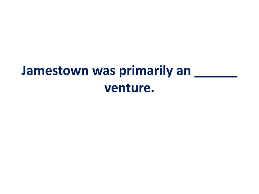 Jamestown was primarily an ______ venture.
