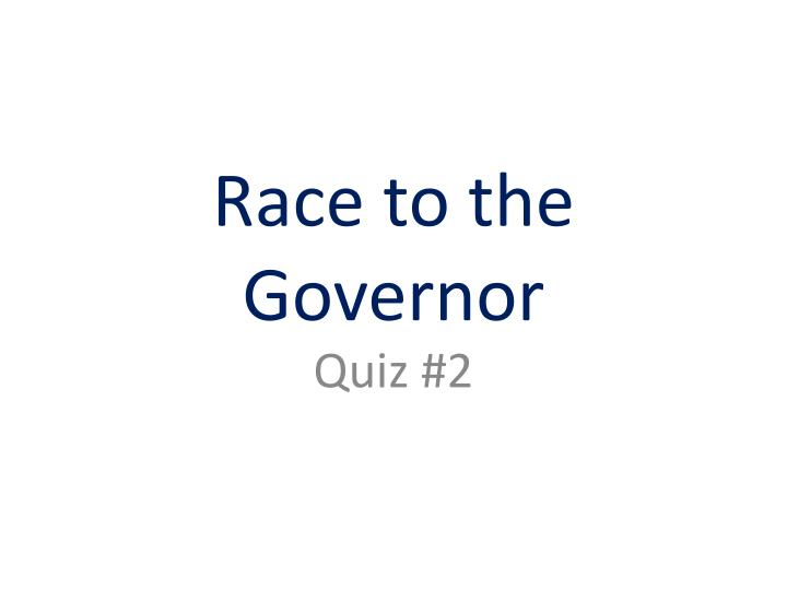 Race to the governor l.jpg