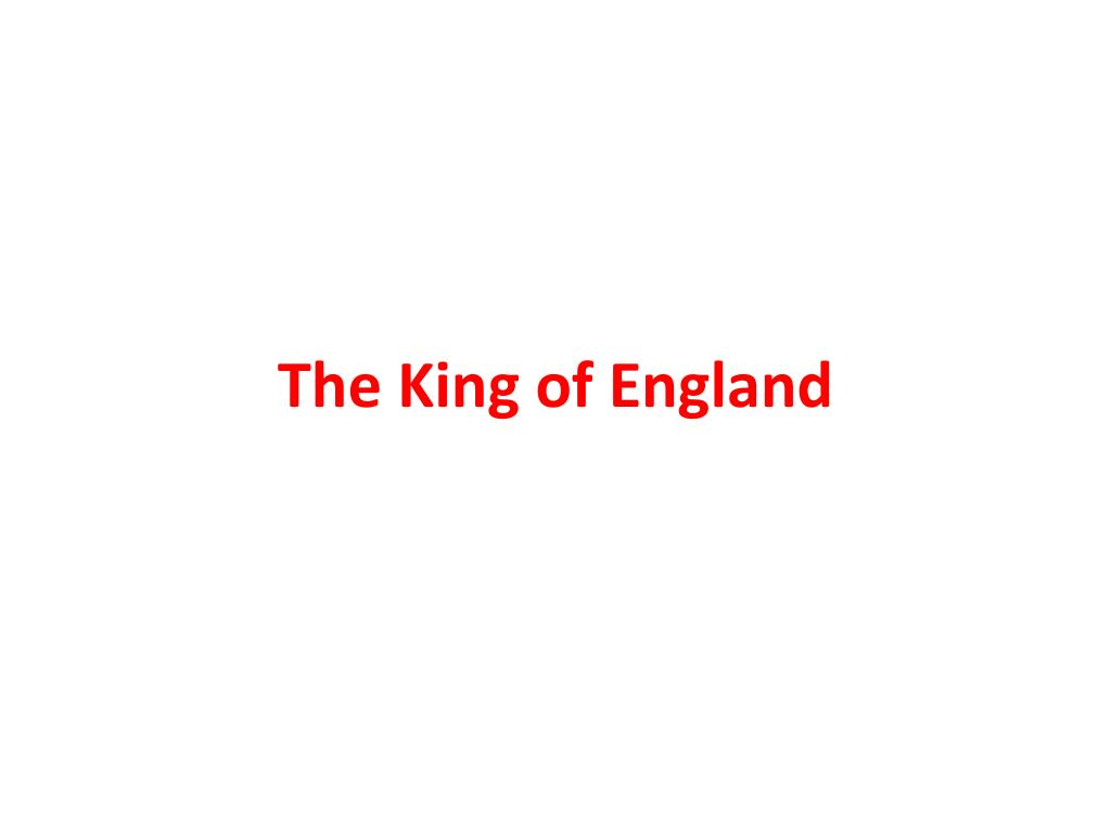 The King of England
