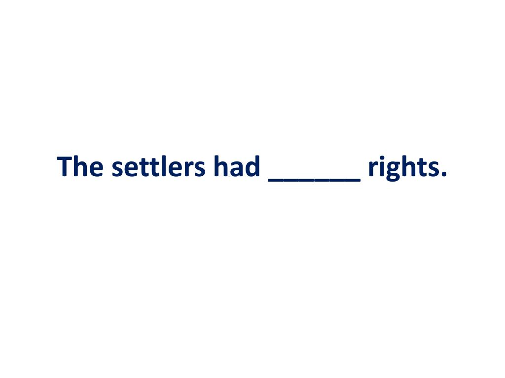 The settlers had ______ rights.
