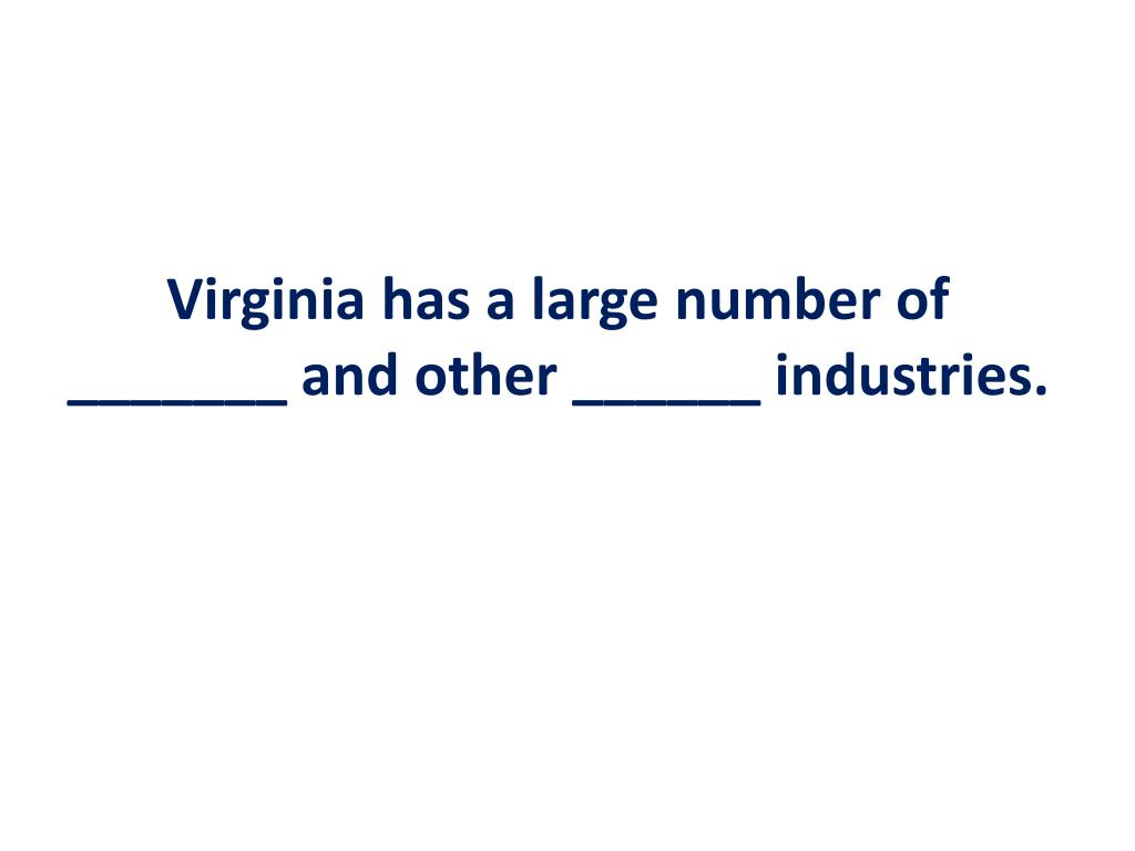 Virginia has a large number of _______ and other ______ industries.