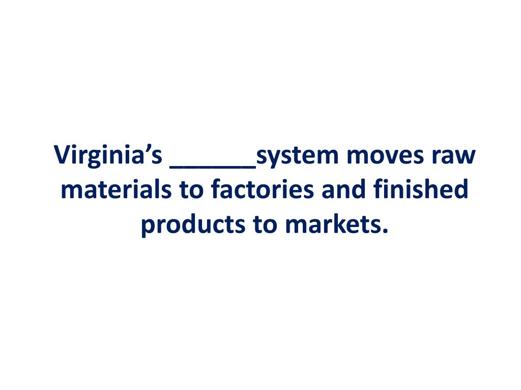 Virginia's ______system moves raw materials to factories and finished products to markets.