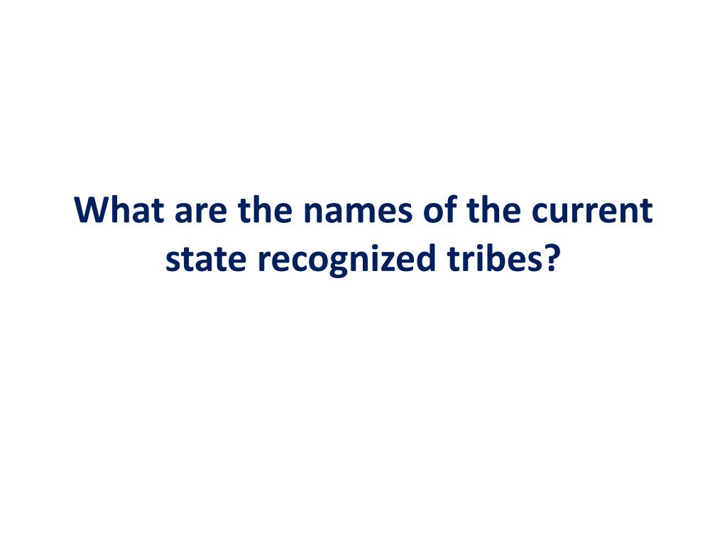 What are the names of the current state recognized tribes?