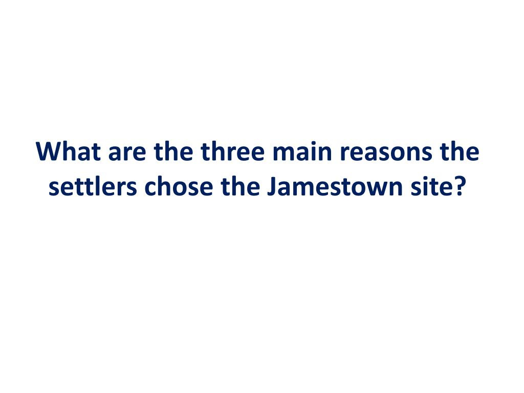 What are the three main reasons the settlers chose the Jamestown site?
