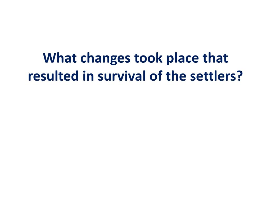 What changes took place that resulted in survival of the settlers?