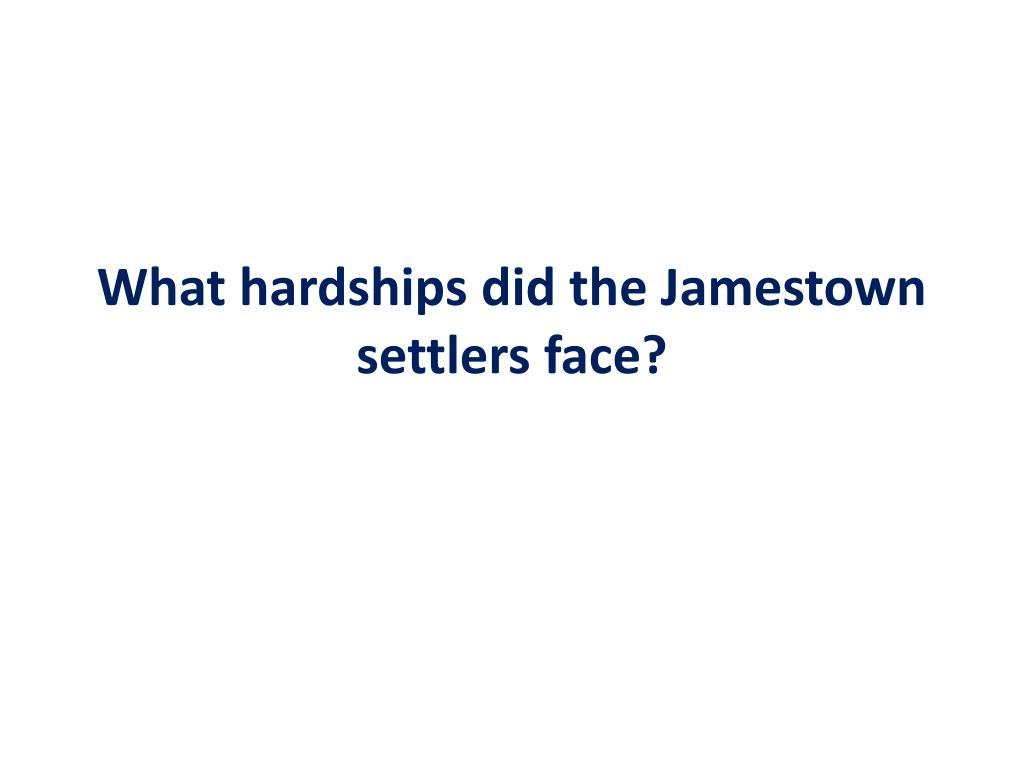 What hardships did the Jamestown settlers face?