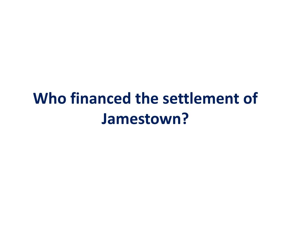 Who financed the settlement of Jamestown?