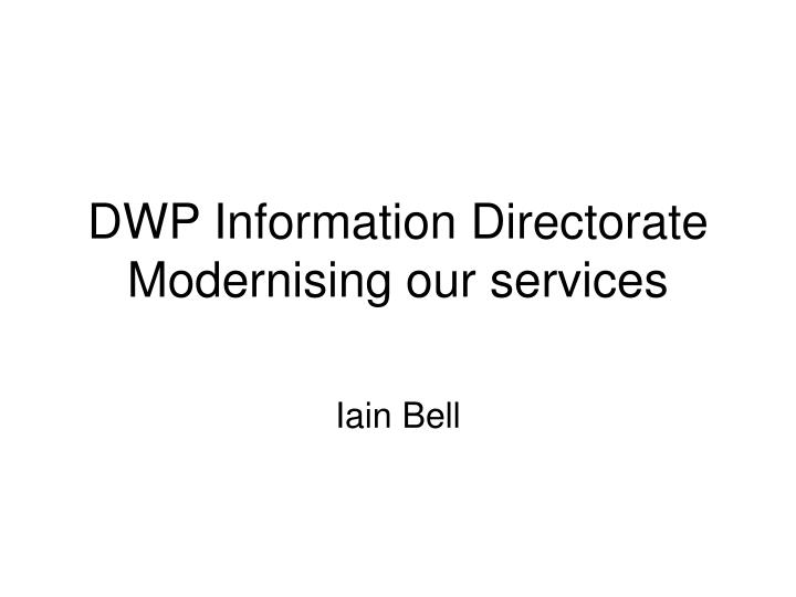 Dwp information directorate modernising our services l.jpg