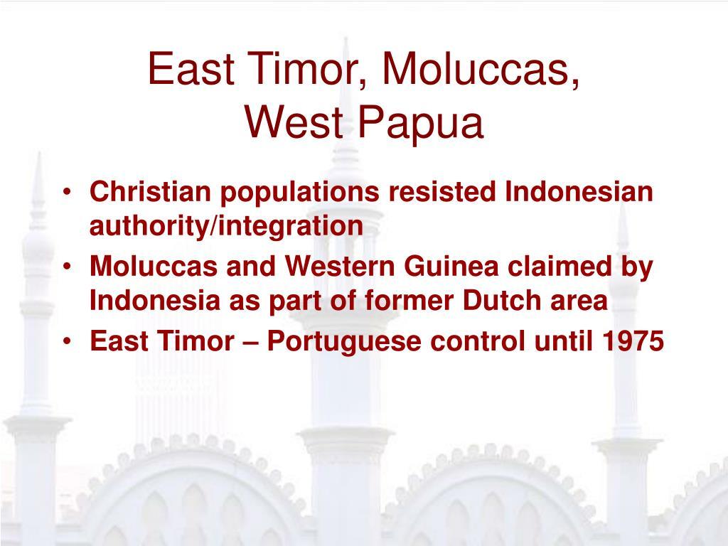 East Timor, Moluccas,