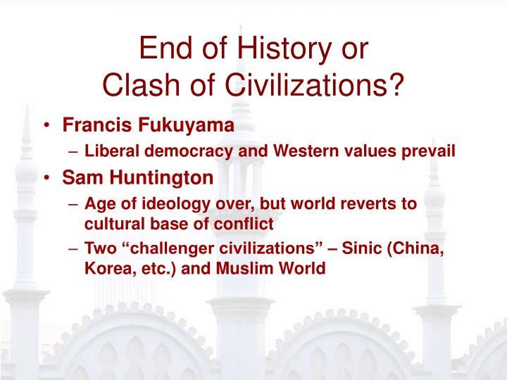 End of history or clash of civilizations