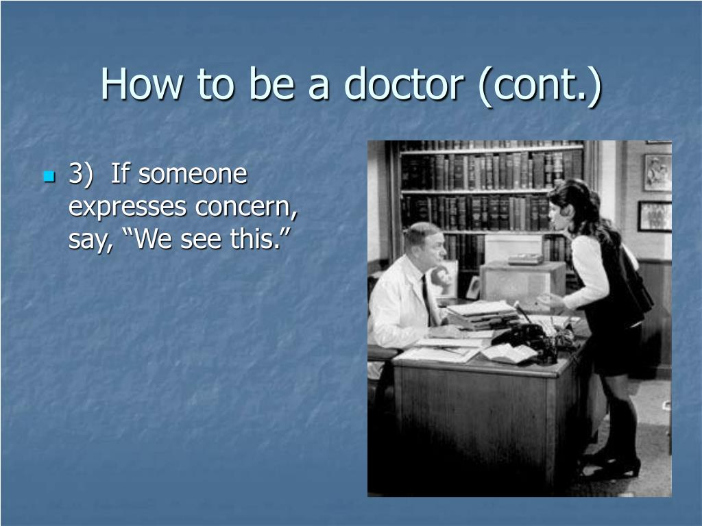 How to be a doctor (cont.)