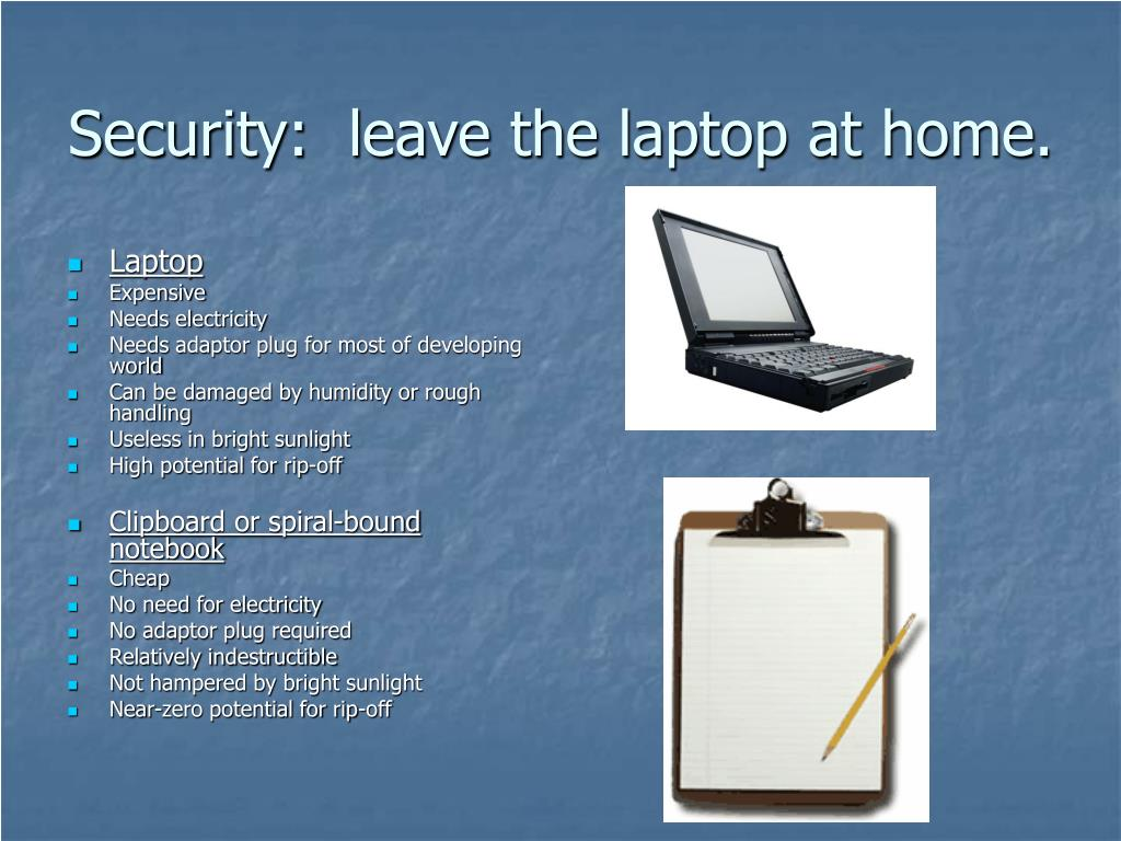 Security:  leave the laptop at home.