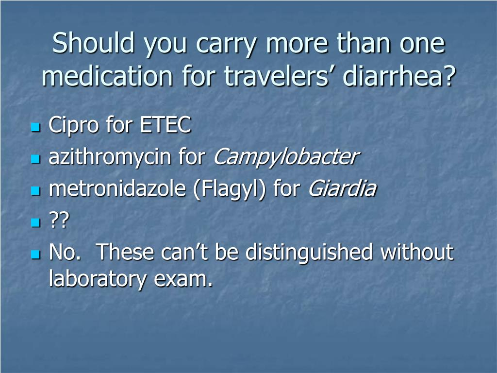 Should you carry more than one medication for travelers' diarrhea?