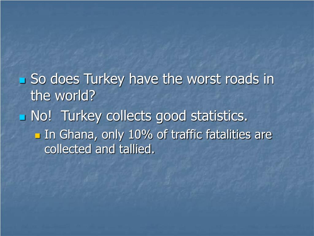 So does Turkey have the worst roads in the world?