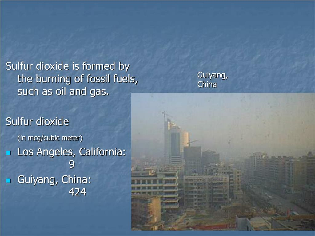 Sulfur dioxide is formed by the burning of fossil fuels, such as oil and gas.