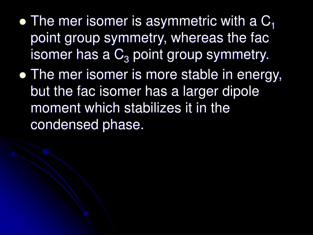 The mer isomer is asymmetric with a C