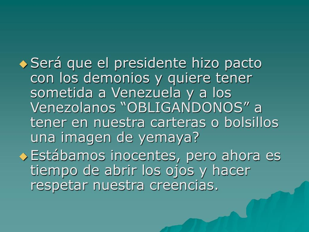 """Será que el presidente hizo pacto con los demonios y quiere tener sometida a Venezuela y a los Venezolanos """"OBLIGANDONOS"""" a tener en nuestra carteras o bolsillos una imagen de yemaya?"""