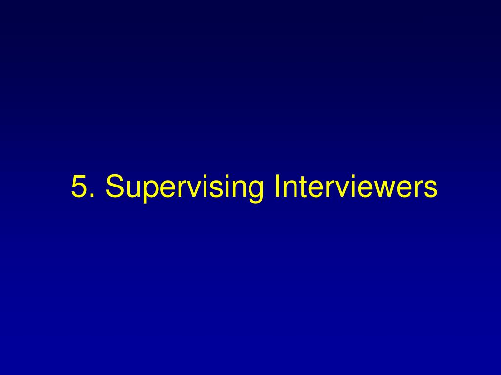5. Supervising Interviewers